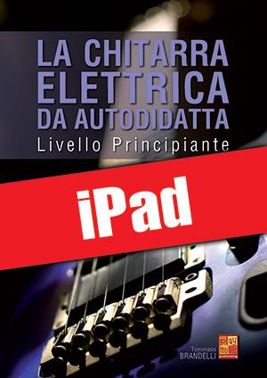 La chitarra elettrica da autodidatta - Principiante (iPad)