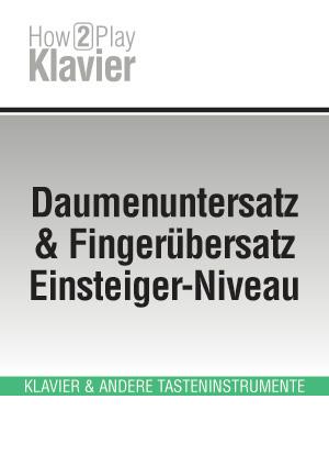 Daumenuntersatz & Fingerübersatz – Einsteiger-Niveau